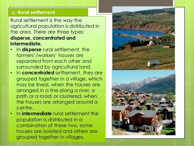 Rural settlement is the way the agricultural population is distributed in the area. There are three types: disperse, conce...