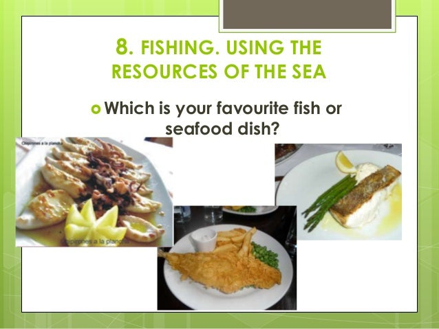 8.1 Fishing and fishing grounds Fishing is any activity which obtains natural products from the sea. It is used to obtain ...