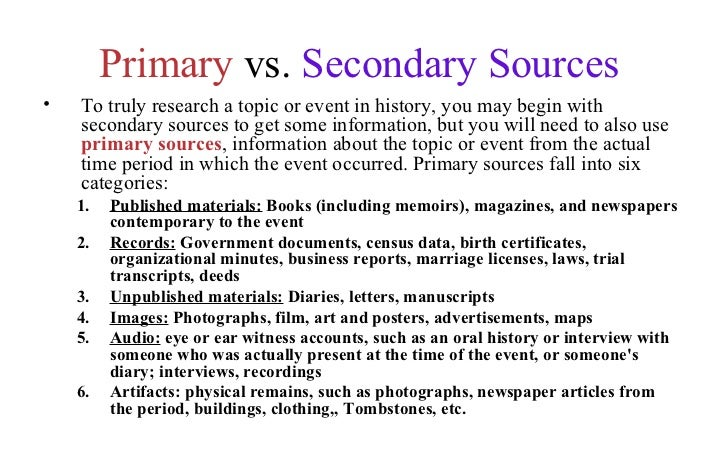 primary sources for research paper Primary sources can include not just written documents (eg, letters) but also the material remains (eg, furniture, art, architecture, music) of a specific time and place primary sources are the essential building blocks for the historian's reconstruction of a moment in time.