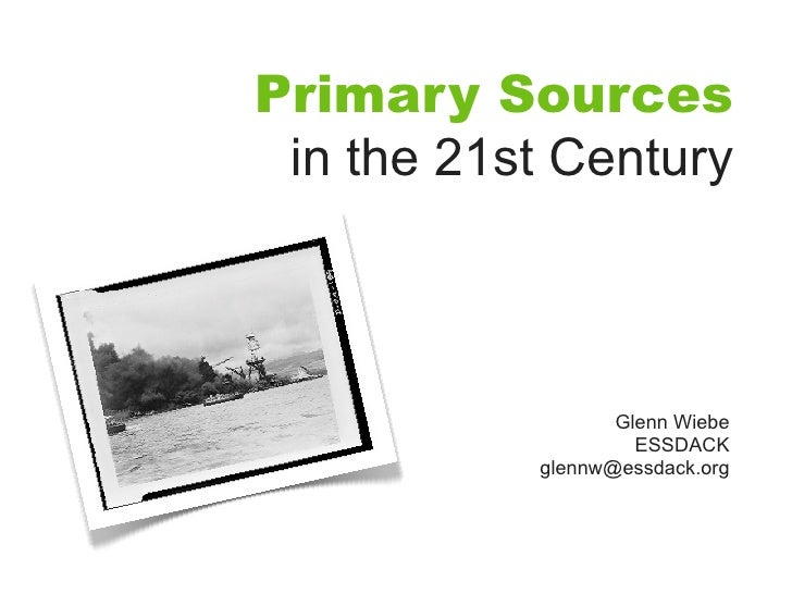 Primary Sources  in the 21st Century                      Glenn Wiebe                     ESSDACK            glennw@essdac...