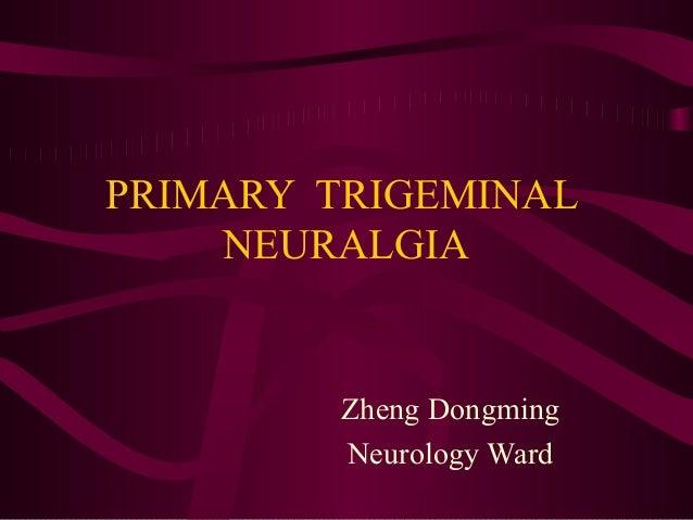PRIMARY TRIGEMINAL NEURALGIA  Zheng Dongming Neurology Ward