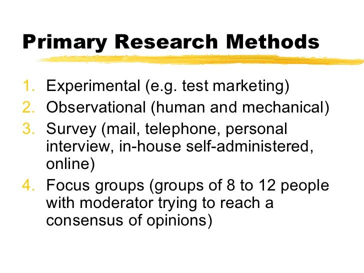 methods of primary research Research methods is a broad term while methods of data collection and data analysis represent the core of research methods, you have to address a range of additional elements within the scope of your research the most important elements of research methodology expected to be covered in .