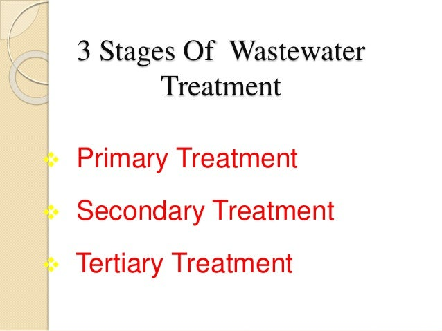 wastewater treatment primary and secondary treatment essay Wastewater treatment forum  highlights that the country has not developed tertiary treatment capabilities and relies principally on primary and secondary treatment .
