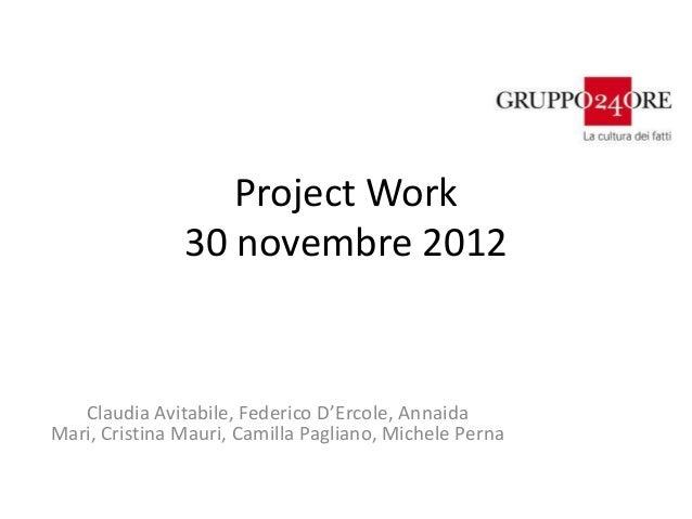 Project Work               30 novembre 2012   Claudia Avitabile, Federico D'Ercole, AnnaidaMari, Cristina Mauri, Camilla P...