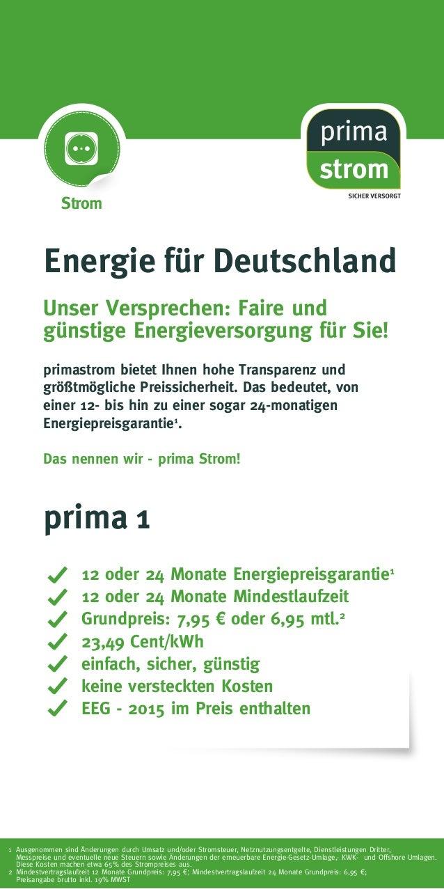 12 oder 24 Monate Energiepreisgarantie1 12 oder 24 Monate Mindestlaufzeit Grundpreis: 7,95 € oder 6,95 mtl.2 23,49 Cent/kW...