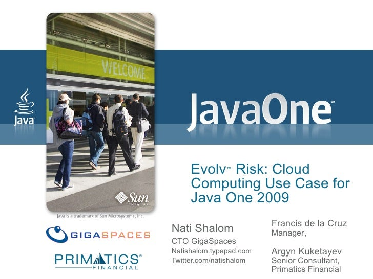 Evolv ™  Risk: Cloud Computing Use Case for Java One 2009 Nati Shalom CTO GigaSpaces Natishalom.typepad.com Twitter.com/na...