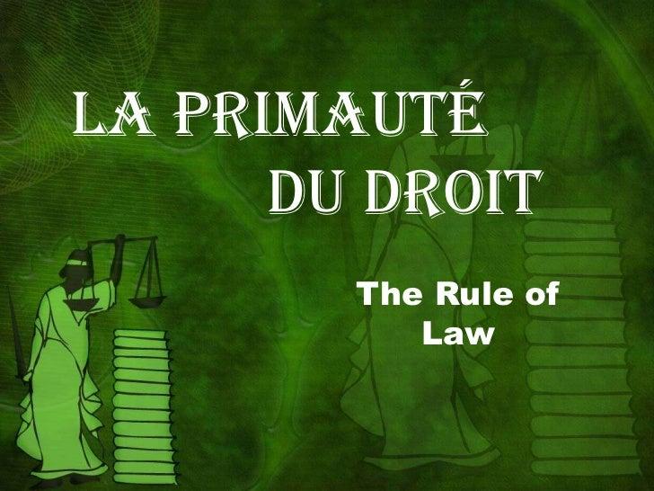 La primauté      du droit        The Rule of           Law