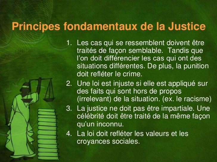 Principes fondamentaux de la Justice          1. Les cas qui se ressemblent doivent être             traités de façon semb...