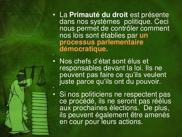• La Primauté du droit est présente  dans nos systèmes politique. Ceci  nous permet de contrôler comment  nos lois sont ét...