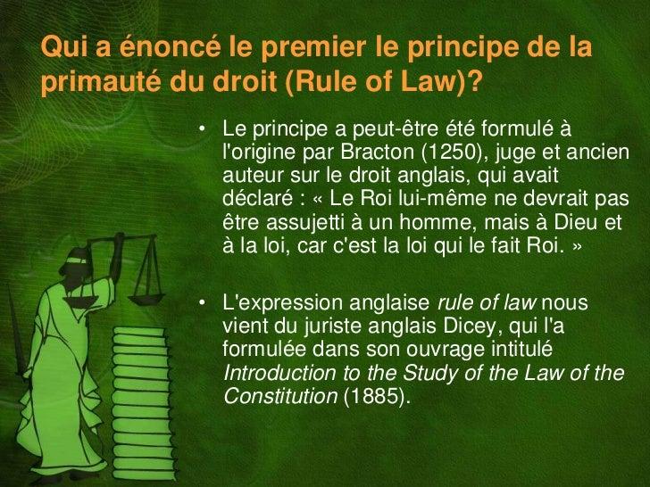 Qui a énoncé le premier le principe de laprimauté du droit (Rule of Law)?           • Le principe a peut-être été formulé ...