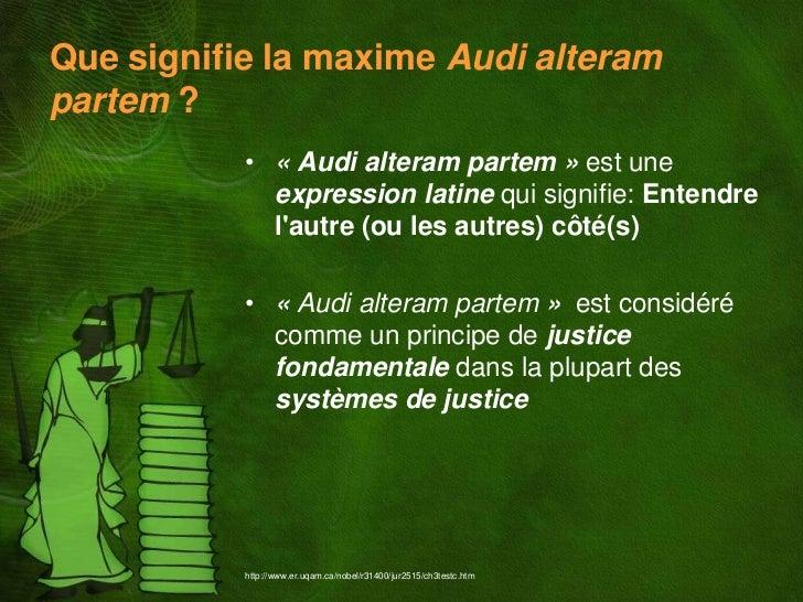 Que signifie la maxime Audi alterampartem ?           • « Audi alteram partem » est une             expression latine qui ...
