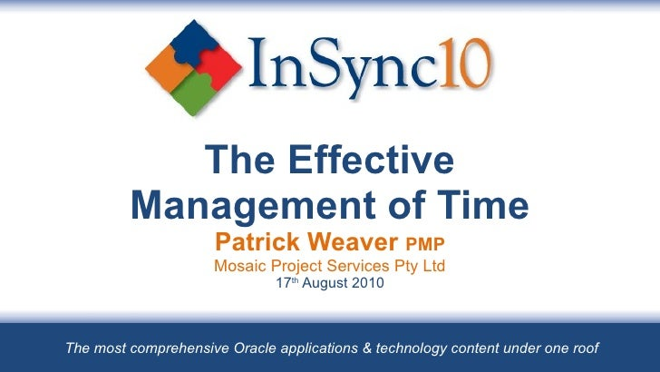 The Effective Management of Time Patrick Weaver  PMP Mosaic Project Services Pty Ltd 17 th  August 2010 The most comprehen...