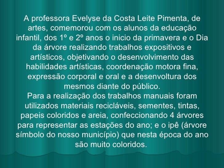 A professora Evelyse da Costa Leite Pimenta, de artes, comemorou com os alunos da educação infantil, dos 1º e 2º anos o in...