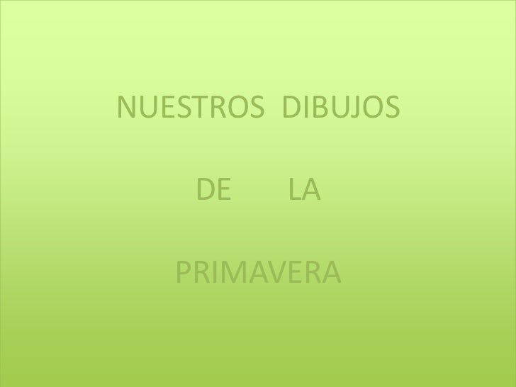 NUESTROS DIBUJOS    DE   LA   PRIMAVERA