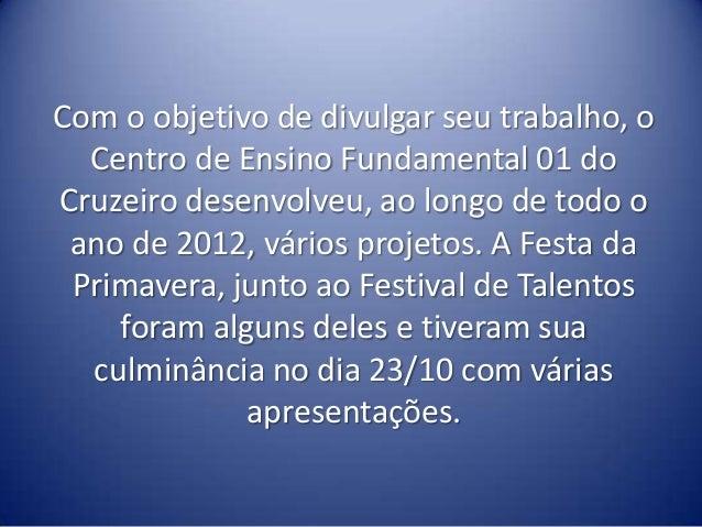 Com o objetivo de divulgar seu trabalho, o  Centro de Ensino Fundamental 01 doCruzeiro desenvolveu, ao longo de todo o ano...