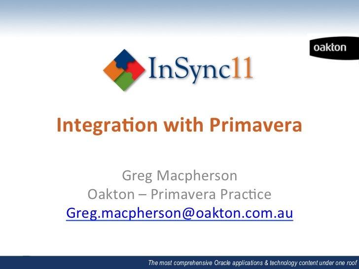 Integra(on with Primavera         Greg Macpherson     Oakton – Primavera Prac6ce  Greg.macpherson@oakton...