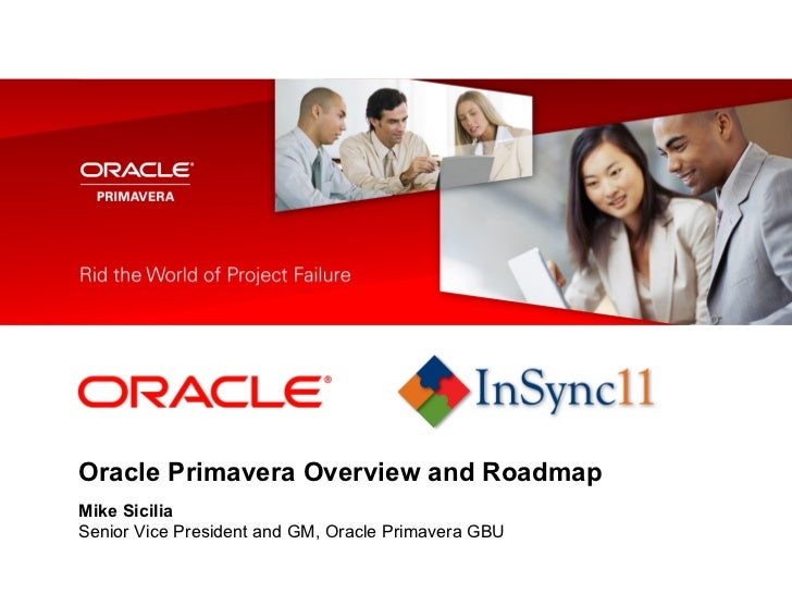 <Insert Picture Here>Oracle Primavera Overview and RoadmapMike SiciliaSenior Vice President and GM, Oracle Primavera GBU