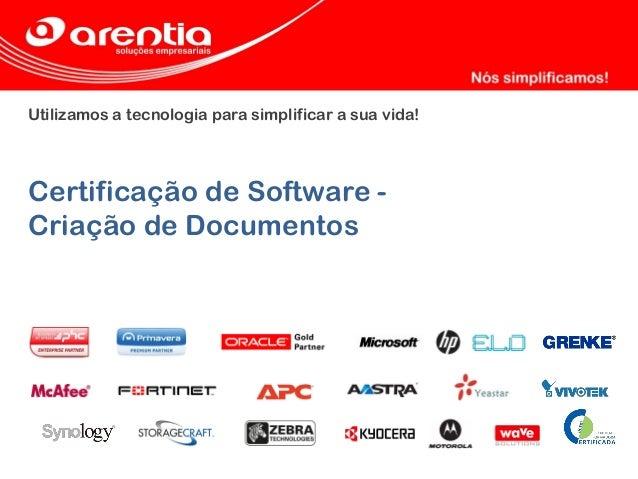 Utilizamos a tecnologia para simplificar a sua vida! Certificação de Software - Criação de Documentos