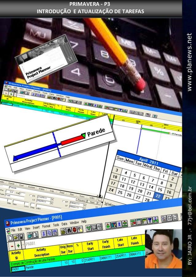 BY: JAIRO JR 77jr@bol.com.br PRIMAVERA - P3 INTRODUÇÃO E ATUALIZAÇÃO DE TAREFAS BY:JAIROJR..-77jr@bol.com.brwww.planews.ne...