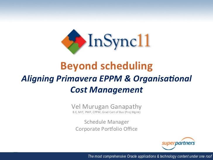 Beyond scheduling Aligning Primavera EPPM & Organisa2onal                Cost Management                ...