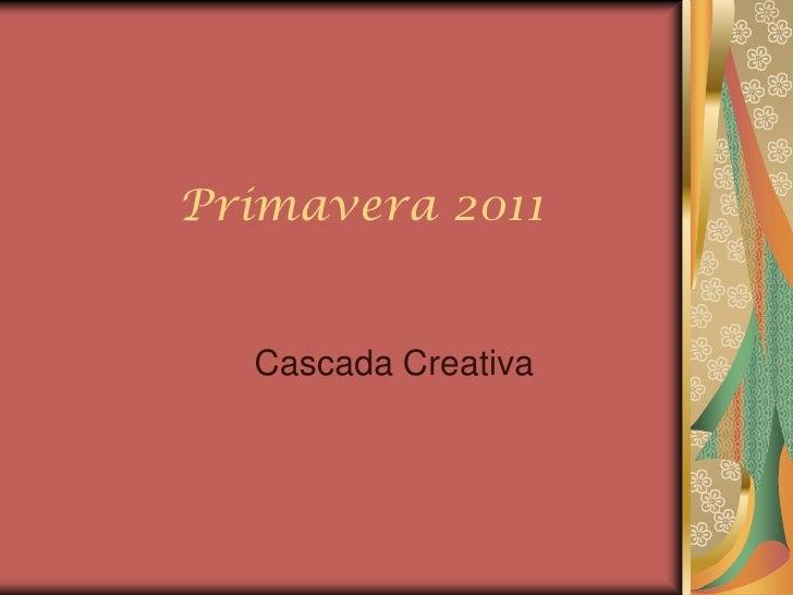Primavera 2011<br />Cascada Creativa<br />