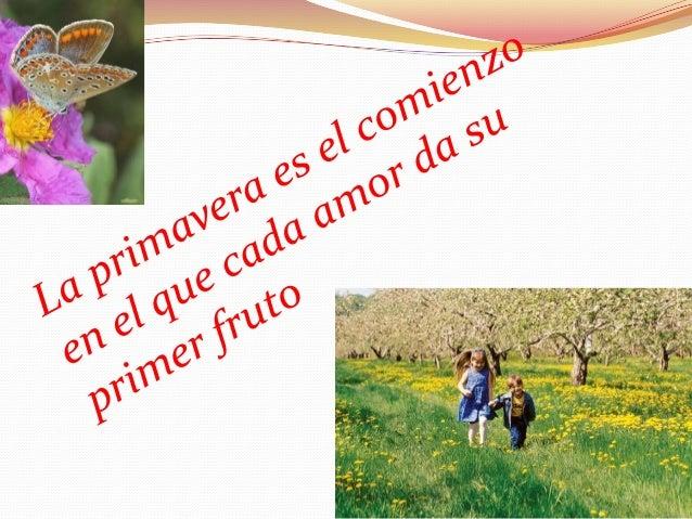 ¡Salud, primavera, princesa encantadora!, saludo engrandecido las gasas de tu velo.