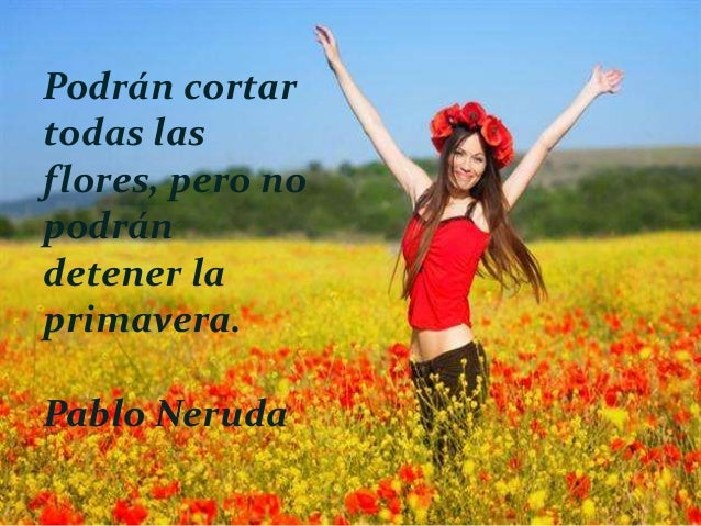 Ah, primavera sin frontera y sin final, sin frontera y sin final, como los sueños...