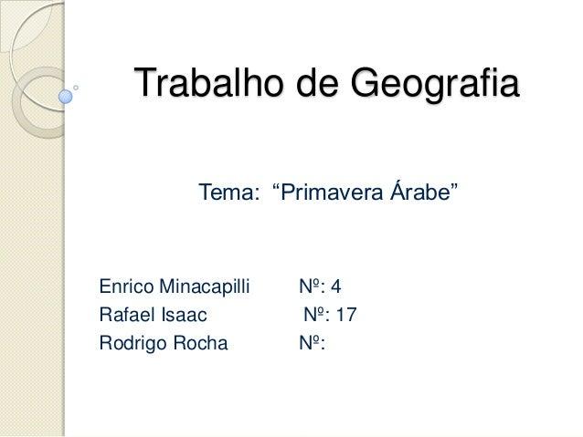"Trabalho de GeografiaTema: ""Primavera Árabe""Enrico Minacapilli Nº: 4Rafael Isaac Nº: 17Rodrigo Rocha Nº:"