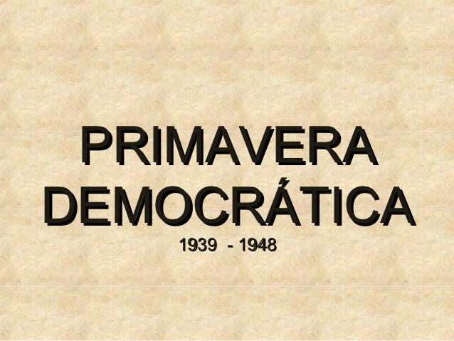 PRIMAVERADEMOCRÁTICA    1939 - 1948