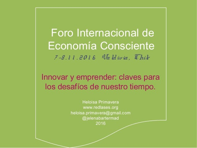 Innovar y emprender: claves para los desafíos de nuestro tiempo. Heloisa Primavera www.redlases.org heloisa.primavera@gmai...
