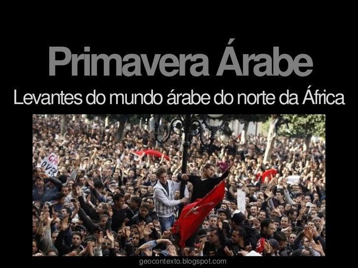 Primavera ÁrabeLevantes do mundo árabe do norte da África               geocontexto.blogspot.com