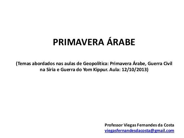 PRIMAVERA ÁRABE (Temas abordados nas aulas de Geopolítica: Primavera Árabe, Guerra Civil na Síria e Guerra do Yom Kippur. ...