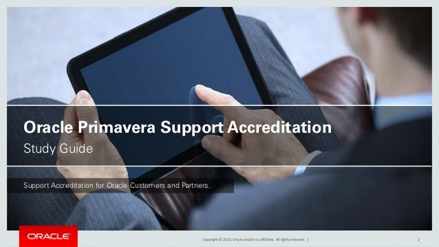 Copyright © 2016, Oracle and/or its affiliates. All rights reserved. | Oracle Primavera Support Accreditation Study Guide ...