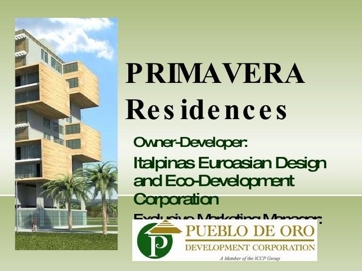 Owner-Developer: Italpinas Euroasian Design and Eco-Development Corporation Exclusive Marketing Manager: PRIMAVERA Residen...