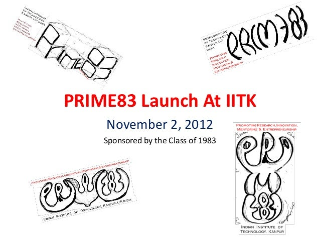 PRIME83 Launch At IITK    November 2, 2012    Sponsored by the Class of 1983