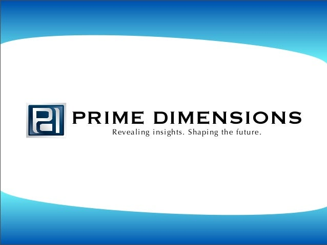 PRIME DIMENSIONS  Revealing insights. Shaping the future.