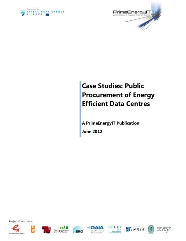 Project Consortium: Case Studies: Public Procurement of Energy Efficient Data Centres A PrimeEnergyIT Publication June 2012