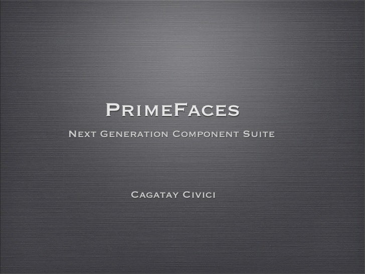 PrimeFaces Next Generation Component Suite              Cagatay Civici
