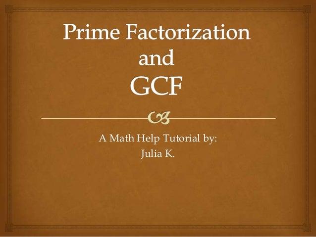A Math Help Tutorial by:Julia K.