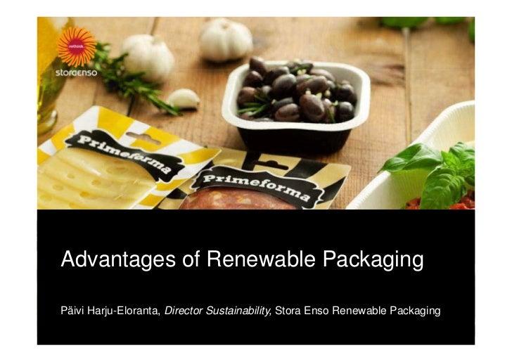 Advantages of Renewable PackagingPäivi Harju-Eloranta, Director Sustainability, Stora Enso Renewable Packaging