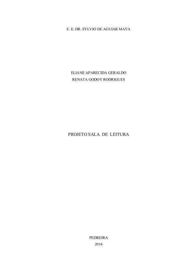 E. E. DR. SYLVIO DE AGUIAR MAYA ELIANE APARECIDA GERALDO RENATA GODOY RODRIGUES PROJETO SALA DE LEITURA PEDREIRA 2014