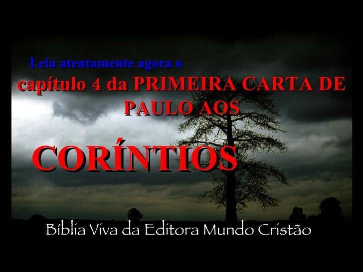 Leia atentamente agora o   capítulo 4 da PRIMEIRA CARTA DE PAULO AOS CORÍNTIOS   Bíblia Viva da Editora Mundo Cristão