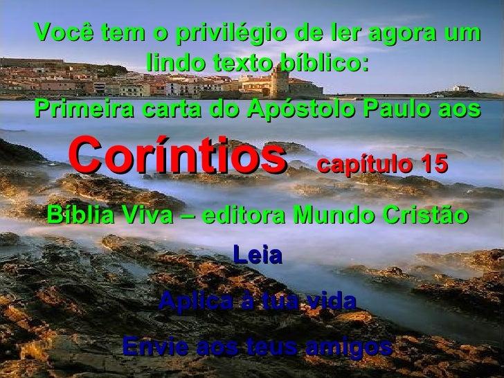 Você tem o privilégio de ler agora um lindo texto bíblico: Primeira carta do Apóstolo Paulo aos  Coríntios  capítulo 15 Bí...