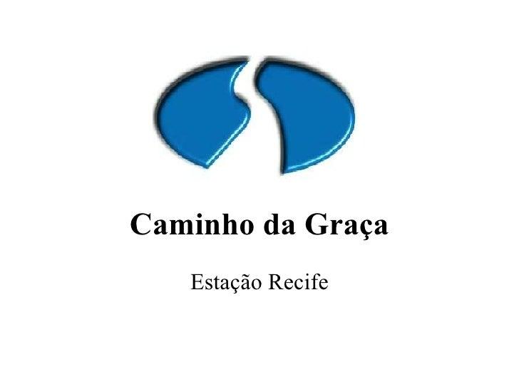 Caminho da Graça Estação Recife