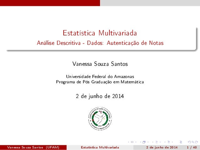 Estatística Multivariada Análise Descritiva - Dados: Autenticação de Notas Vanessa Souza Santos Universidade Federal do Am...