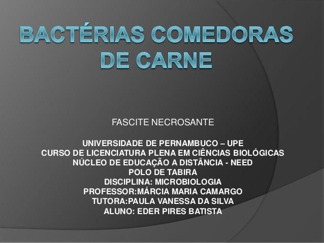 FASCITE NECROSANTE UNIVERSIDADE DE PERNAMBUCO – UPE CURSO DE LICENCIATURA PLENA EM CIÊNCIAS BIOLÓGICAS NÚCLEO DE EDUCAÇÃO ...