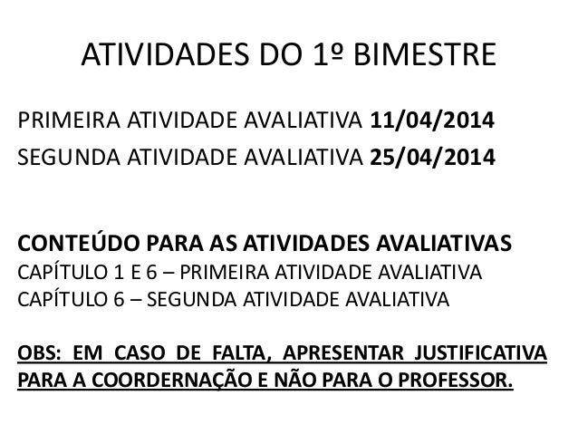 ATIVIDADES DO 1º BIMESTRE PRIMEIRA ATIVIDADE AVALIATIVA 11/04/2014 SEGUNDA ATIVIDADE AVALIATIVA 25/04/2014 CONTEÚDO PARA A...