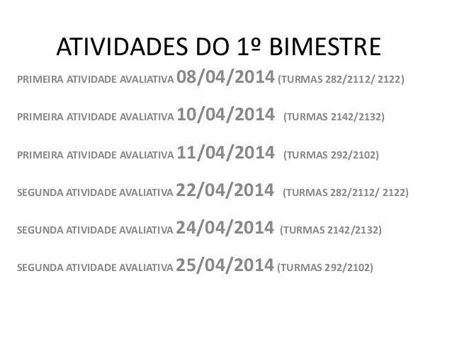 ATIVIDADES DO 1º BIMESTRE PRIMEIRA ATIVIDADE AVALIATIVA 08/04/2014(TURMAS 282/2112/ 2122) PRIMEIRA ATIVIDADE AVALIATIVA 10...