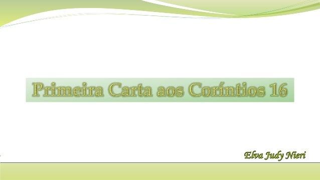 1 Coríntios 16:1-2 Quanto á coleta em favor dos santos (cristãos que precisavam ser auxiliados), segui também vós as norm...