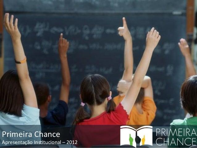 Primeira'Chance'  Apresentação'Ins4tucional'–'2012'